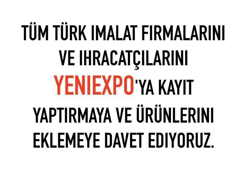 Tüm Türk imalat firmalarını ve ihracatçılarını YeniExpo'ya kayıt yaptırmaya ve ürünlerini eklemeye davet ediyoruz.